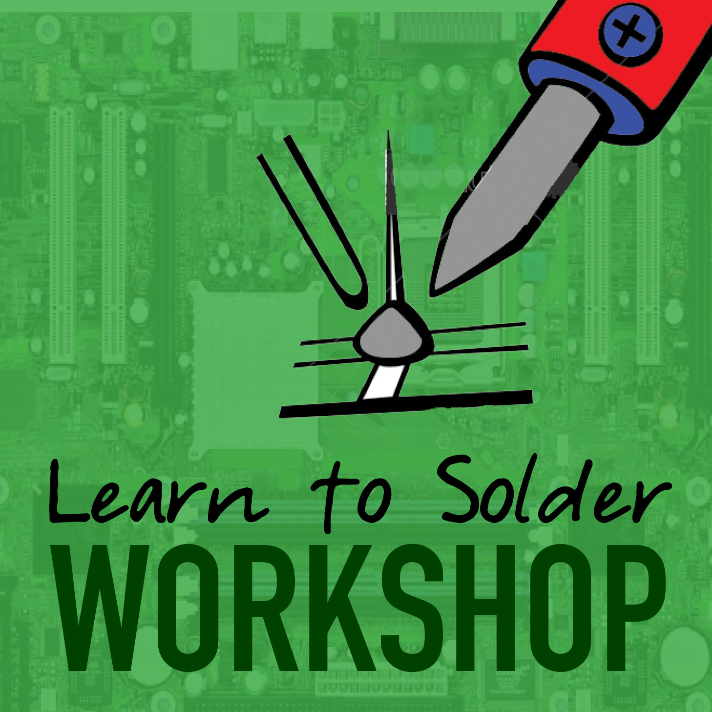 Workshop: Learn to Solder Friday, October 26, 2018 at 10am